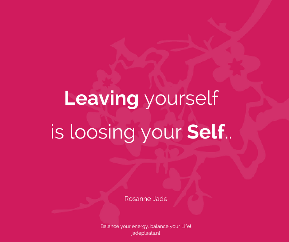 Leaving yourself is loosing your Self