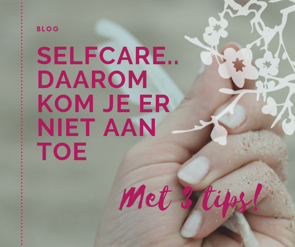 Selfcare daarom kom je er niet aan toe