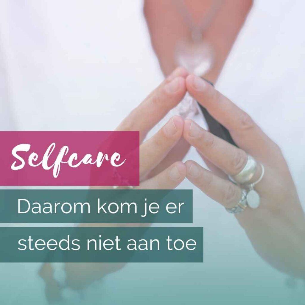 Selfcare, daarom kom je er niet aan toe